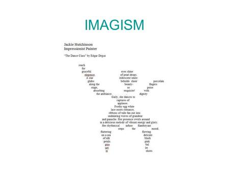 IMAGISM. Originated in 1912 Representatives- Ezra Pound, Amy Lowell etc. What?- Name given to a movt. in poetry aiming at clarity of expression through.