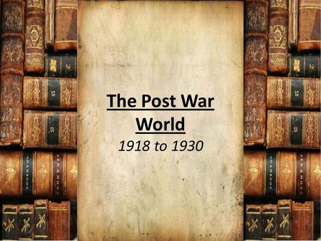 The Post War World 1918 to 1930. Influenza Pandemic of 1918.