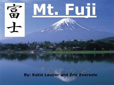 By: Katie Lauber and Eric Eversole. Mount Fuji is the highest mountain on the island of Honshu, with an elevation of 12,388 feet. It is surrounded by.