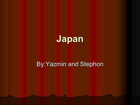 Japan By:Yazmin and Stephon. Location *Japan is located in East Asia. *Japan's capital is Tokyo. Some of the other major cities are Yokohama, Kobe and.