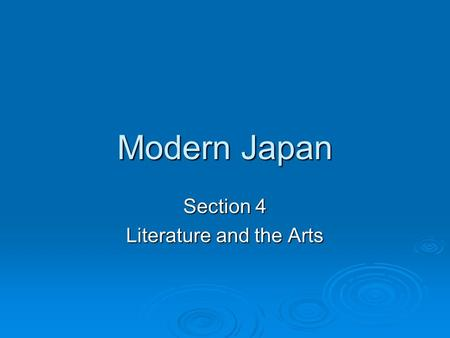 Modern Japan Section 4 Literature and the Arts. Important People  Matsuo Basho – one of Japan's greatest poets  One of his Haikus ( 5-7-5 syllables)