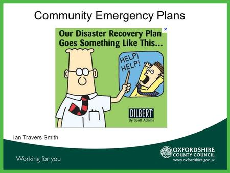Community Emergency Plans Ian Travers Smith.  Why have them?  Keeping it simple  Added Extras Community Emergency Plans.