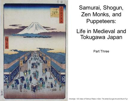 Samurai, Shogun, Zen Monks, and Puppeteers: Life in Medieval and Tokugawa Japan Part Three Hiroshige- 100 Views of Famous Places in Edo- The street Suruga-cho.