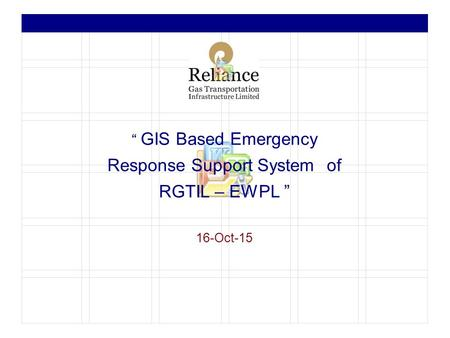 """ GIS Based Emergency Response Support System of RGTIL – EWPL "" 16-Oct-15."
