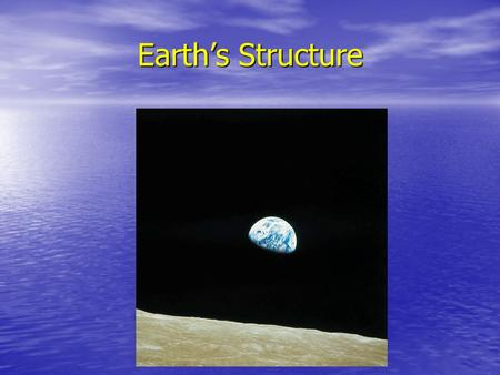 Earth's Structure. Origin of the Earth Meteors and Asteroids bombarded the EarthMeteors and Asteroids bombarded the Earth Earth is 4.6 billion years old.