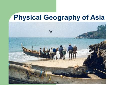 Physical Geography of Asia. The Asian continent... largest – 17 M sq miles; 1/3 of the total land surface of the globe irregular shape but a.