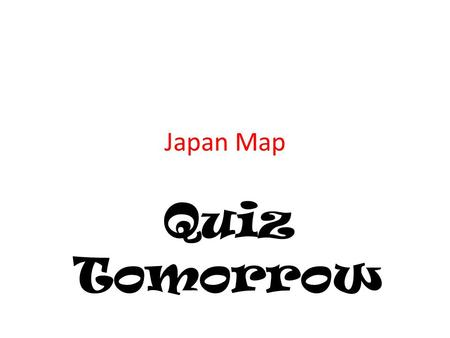 Japan Map Quiz Tomorrow.