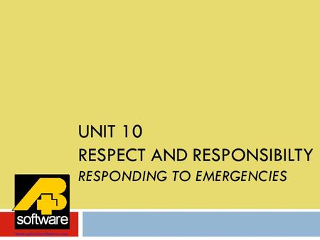 UNIT 10 RESPECT AND RESPONSIBILTY RESPONDING TO EMERGENCIES www.aplusbsoftware.com.