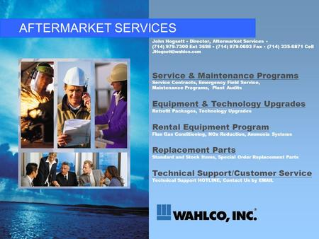 AFTERMARKET SERVICES Service & Maintenance Programs Service Contracts, Emergency Field Service, Maintenance Programs, Plant Audits Equipment & Technology.