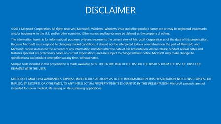 DISCLAIMER ©2011 Microsoft Corporation. All rights reserved. Microsoft, Windows, Windows Vista and other product names are or may be registered trademarks.