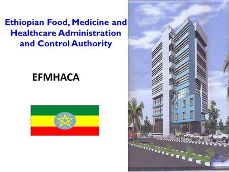 Ethiopian Food, Medicine and Healthcare Administration and Control Authority EFMHACA.