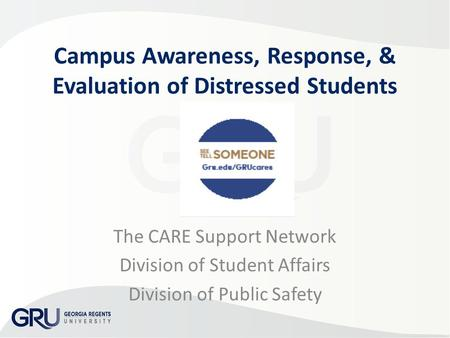 Campus Awareness, Response, & Evaluation of Distressed Students The CARE Support Network Division of Student Affairs Division of Public Safety.