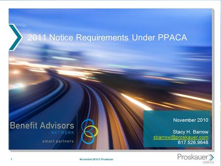 20558153 2011 Notice Requirements Under PPACA November 2010 Stacy H. Barrow 617.526.9648 November 2010 © Proskauer1.
