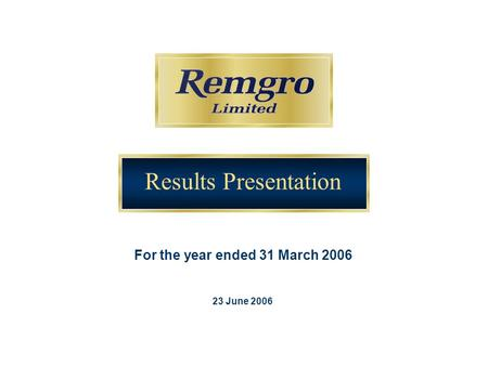 Results Presentation For the year ended 31 March 2006 23 June 2006.