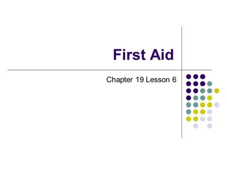 First Aid Chapter 19 Lesson 6. Giving First Aid Lesson 6.