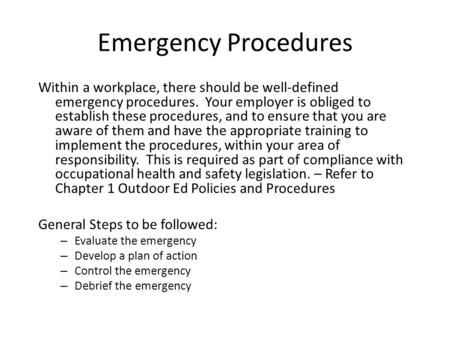 Emergency Procedures Within a workplace, there should be well-defined emergency procedures. Your employer is obliged to establish these procedures, and.