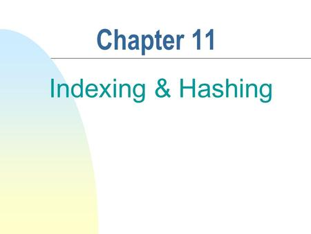 Chapter 11 Indexing & Hashing. 2 n Sophisticated database access methods n Basic concerns: access/insertion/deletion time, space overhead n Indexing 