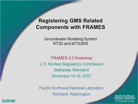 Registering GMS Related Components with FRAMES Registering GMS Related Components with FRAMES Groundwater Modeling System RT3D and MT3DMS FRAMES-2.0 Workshop.