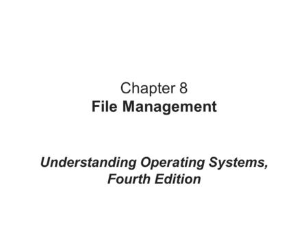 Chapter 8 File Management Understanding Operating Systems, Fourth Edition.