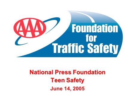 National Press Foundation Teen Safety June 14, 2005.