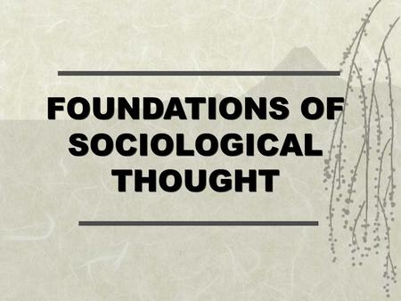 FOUNDATIONS OF SOCIOLOGICAL THOUGHT What is Sociology? Comte (1798-1857) – Knowledge of society Browne (1992) – Developing a critical understanding of.
