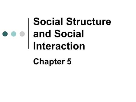 Social Structure and Social Interaction Chapter 5.