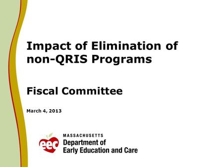 Impact of Elimination of non-QRIS Programs Fiscal Committee March 4, 2013.