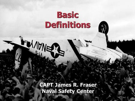Basic Definitions CAPT James R. Fraser Naval Safety Center.
