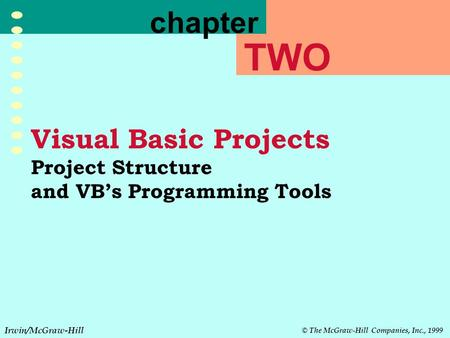 Irwin/McGraw-Hill © The McGraw-Hill Companies, Inc., 1999 2-1 Visual Basic Projects Project Structure and VB's Programming Tools chapter TWO.
