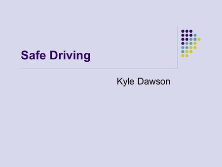 Safe Driving Kyle Dawson. Statistics for Young Drivers Teen driver crashes are the leading cause of death for our nation's youth. 20% of 11 th grade drivers.