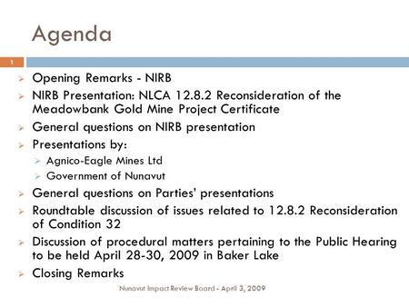 Agenda  Opening Remarks - NIRB  NIRB Presentation: NLCA 12.8.2 Reconsideration of the Meadowbank Gold Mine Project Certificate  General questions on.