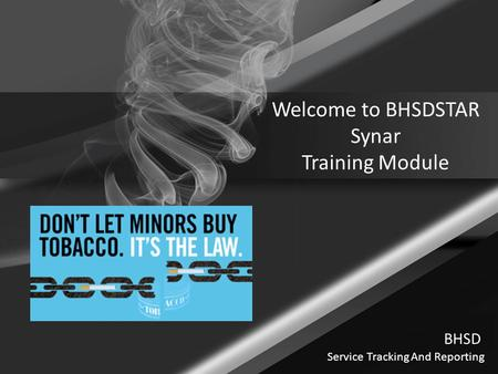 Welcome to BHSDSTAR Synar Training Module Service Tracking And Reporting BHSD.