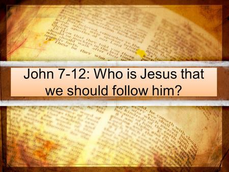 John 7-12: Who is Jesus that we should follow him?