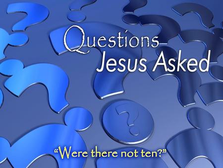 "Were there not ten? Ten lepers met Jesus (Luke 17:11-19) Ten lepers met Jesus (Luke 17:11-19) – Standing afar off – ""Jesus, Master, have mercy on us!"""