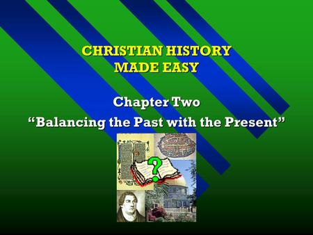 "CHRISTIAN HISTORY MADE EASY Chapter Two ""Balancing the Past with the Present"""