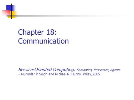 Chapter 18: Communication Service-Oriented Computing: Semantics, Processes, Agents – Munindar P. Singh and Michael N. Huhns, Wiley, 2005.