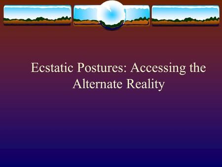 Ecstatic Postures: Accessing the Alternate Reality.
