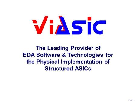 Page - 1 The Leading Provider of EDA Software & Technologies for the Physical Implementation of Structured ASICs.