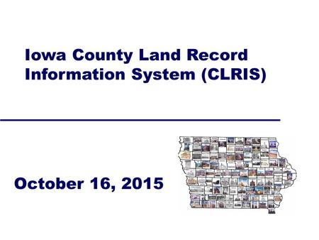 1 October 16, 2015 Iowa County Land Record Information System (CLRIS)