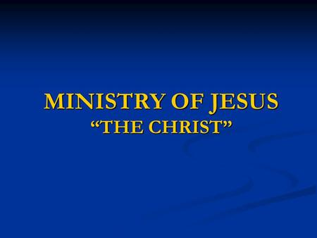 "MINISTRY OF JESUS ""THE CHRIST"". WHERE'S YOUNG JESUS? His parents went to Jerusalem every year at the Feast of the Passover. And when He was twelve years."