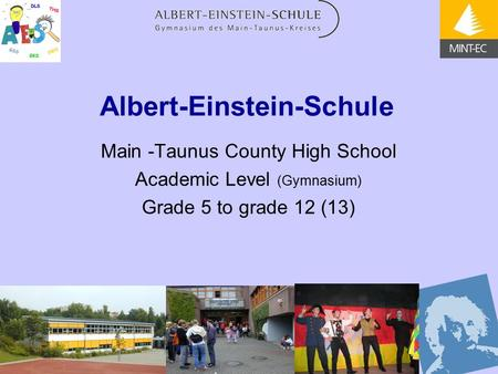 Albert-Einstein-Schule Main -Taunus County High School Academic Level (Gymnasium) Grade 5 to grade 12 (13)