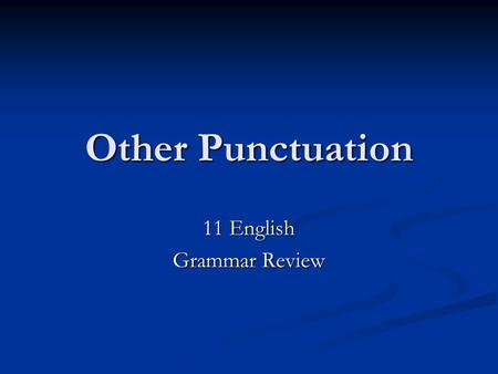 Other Punctuation 11 English Grammar Review. Apostrophes Use an apostrophe to form the possessive of nouns and indefinite pronouns. Use an apostrophe.