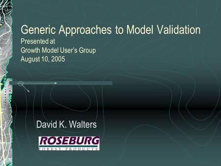 Generic Approaches to Model Validation Presented at Growth Model User's Group August 10, 2005 David K. Walters.