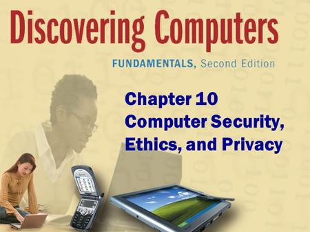 Chapter 10 Computer Security, Ethics, and Privacy.