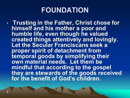 FOUNDATION Trusting in the Father, Christ chose for himself and his mother a poor and humble life, even though he valued created things attentively and.