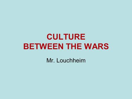 CULTURE BETWEEN THE WARS Mr. Louchheim. SCIENCE Albert Einstein Theory of Relativity: space and time measurements are not absolute E=mc 2.