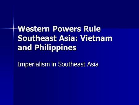 Western Powers Rule Southeast Asia: Vietnam and Philippines Imperialism in Southeast Asia.