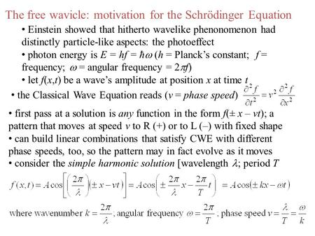 The free wavicle: motivation for the Schrödinger Equation Einstein showed that hitherto wavelike phenonomenon had distinctly particle-like aspects: the.