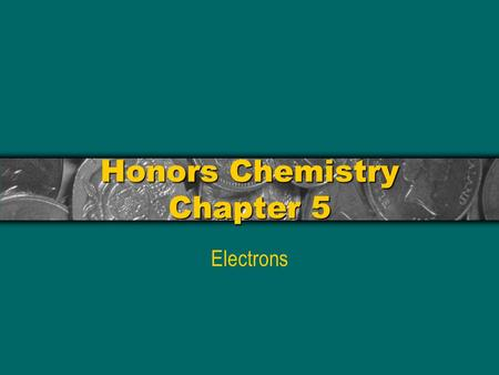 "Honors Chemistry Chapter 5 Electrons ""The more success the quantum theory has, the sillier it looks."" ~Albert Einstein, Nobel Prize in Physics, 1921."