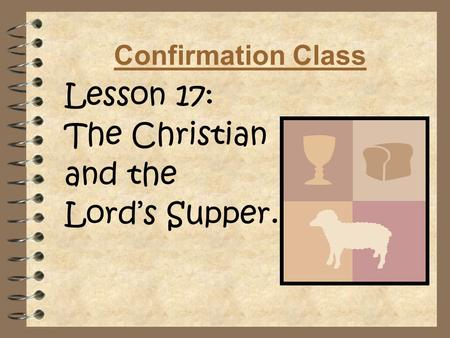 Confirmation Class Lesson 17: The Christian and the Lord's Supper.